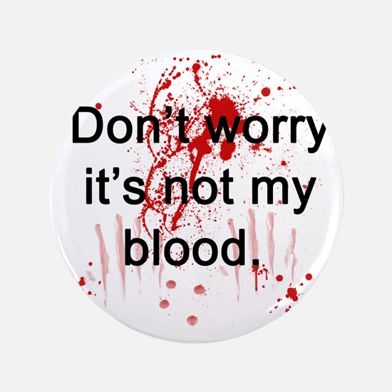 """Not my blood  3.5"""" Button"""