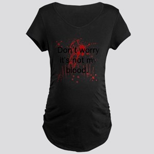 Not my blood  Maternity Dark T-Shirt