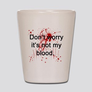 Not my blood  Shot Glass