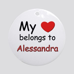 My heart belongs to alessandra Ornament (Round)