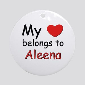 My heart belongs to aleena Ornament (Round)