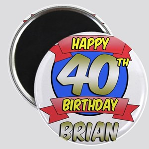 Brian Happy 40th Birthday Magnet