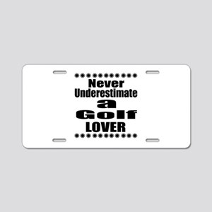 Never Underestimate Golf Lo Aluminum License Plate