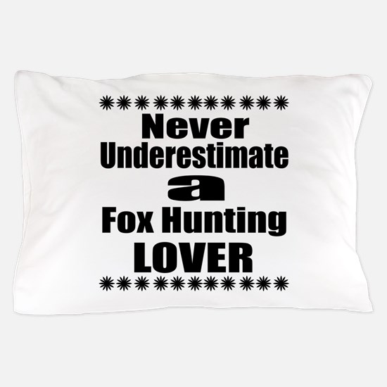 Never Underestimate Fox Hunting Lover Pillow Case