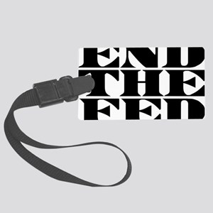 End The Fed W Large Luggage Tag