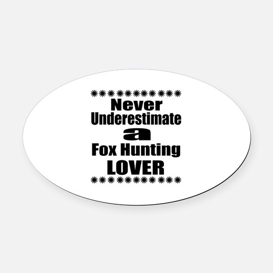 Never Underestimate Fox Hunting Lo Oval Car Magnet