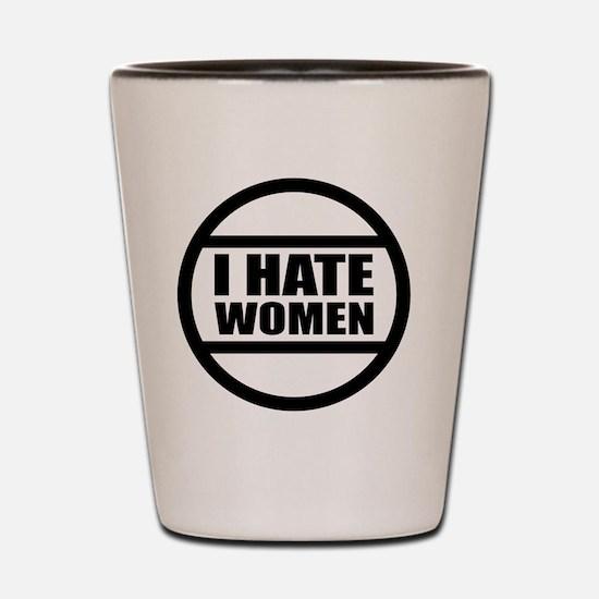 I HATE WOMEN BUTTON Shot Glass