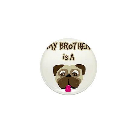 2-my_bros_a_pug Mini Button