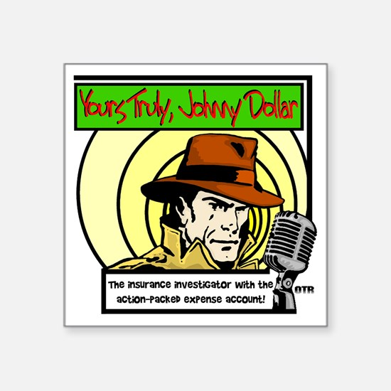 """Yours Truly Johnny Dollar c Square Sticker 3"""" x 3"""""""