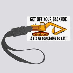 2-Get Off Your Backhoe Large Luggage Tag
