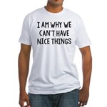 I Am Why We Can't Have Nice Things Fitted T-Shirt