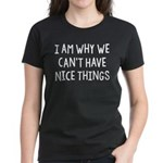 I Am Why We Can't Have Nice Things Women's Dark T-