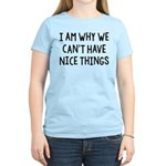 I Am Why We Can't Have Nice Things Women's Light T