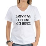 I Am Why We Can't Have Nice Things Women's V-Neck