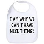 I Am Why We Can't Have Nice Things Bib