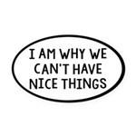 I Am Why We Can't Have Nice Things Oval Car Magnet