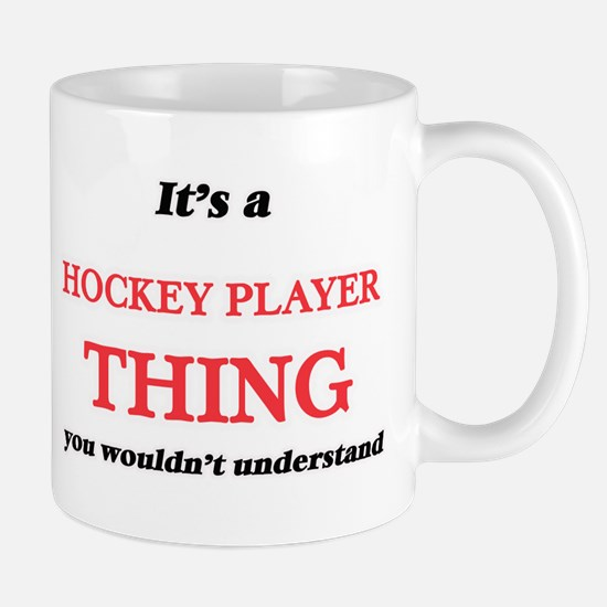 It's and Hockey Player thing, you wouldn& Mugs