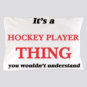 It's and Hockey Player thing, you Pillow Case