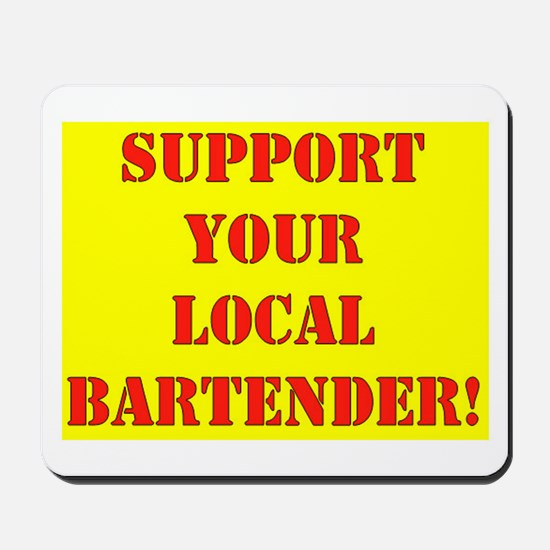 SUPPORT YOUR LOCAL BARTENDER Mousepad