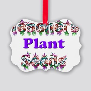 Teachers plant seeds copy Picture Ornament