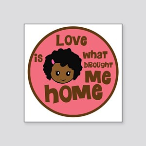 "love is what brought me hom Square Sticker 3"" x 3"""