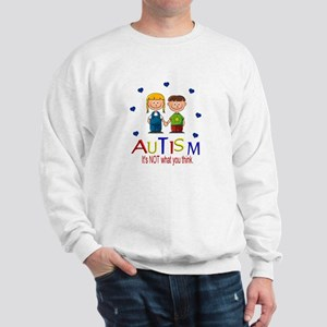 Autism It's not what you thin Sweatshirt