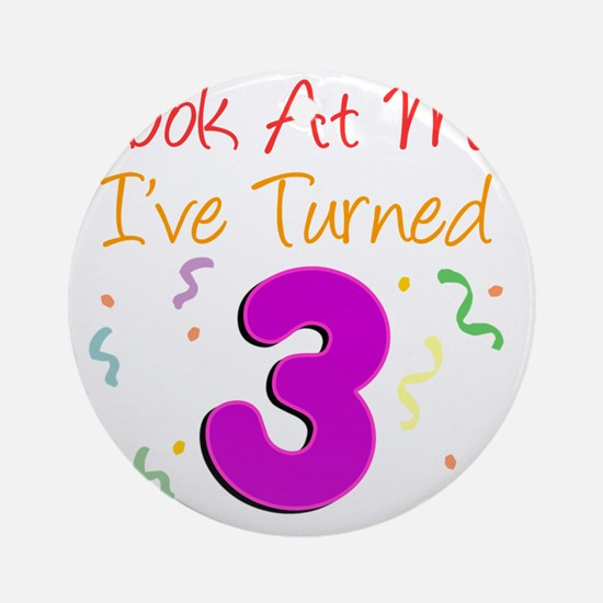 Ive Turned Three Round Ornament