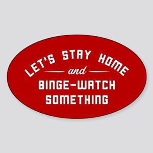 Let's Stay Home and Binge-Watch Som Sticker (Oval)