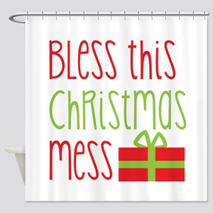 Bless this Christmas MESS! with gift Shower Curtai