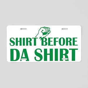 SHIRT BEFORE GREEN Aluminum License Plate