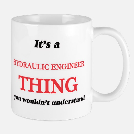 It's and Hydraulic Engineer thing, you wo Mugs