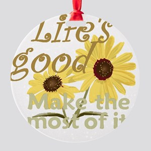 Lifes Good 02 Round Ornament