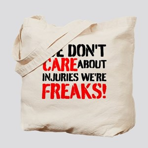 We Dont Care About Injuries Were Freaks Tote Bag