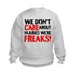 We Dont Care About Injuries Were Freaks Sweatshirt