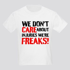 We Dont Care About Injuries Were Freaks T-Shirt