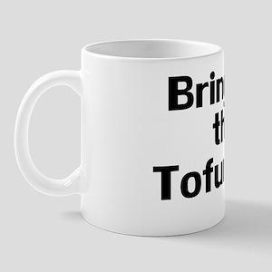 BringOnTheTofurkey Mug