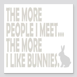 "THE MORE I LIKE BUNNIES  Square Car Magnet 3"" x 3"""