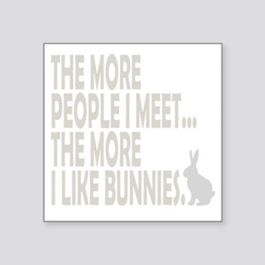"THE MORE I LIKE BUNNIES 1 C Square Sticker 3"" x 3"""