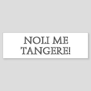 NOLI ME TANGERE Bumper Sticker