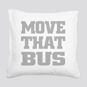 Move That Bus (gray) Square Canvas Pillow