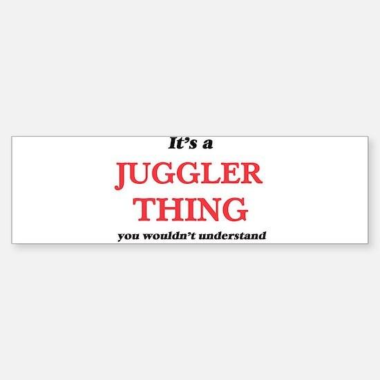 It's and Juggler thing, you wou Bumper Bumper Bumper Sticker