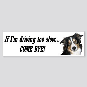Come Bye! Bumper Sticker