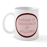 Mother of Thousands of Millio Mug