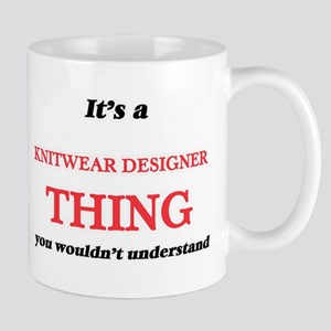 It's and Knitwear Designer thing, you wou Mugs