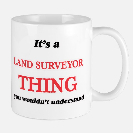 It's and Land Surveyor thing, you wouldn& Mugs
