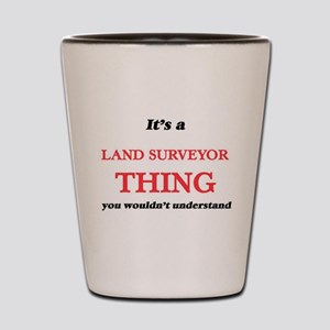 It's and Land Surveyor thing, you w Shot Glass