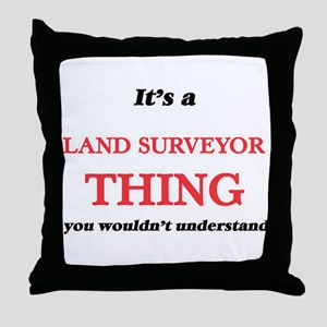It's and Land Surveyor thing, you Throw Pillow