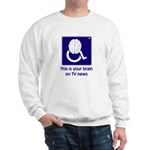 Brain on TV News Sweatshirt