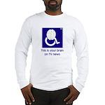 Brain on TV News Long Sleeve T-Shirt