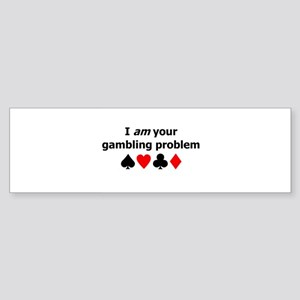 Your Gambling Problem Bumper Sticker